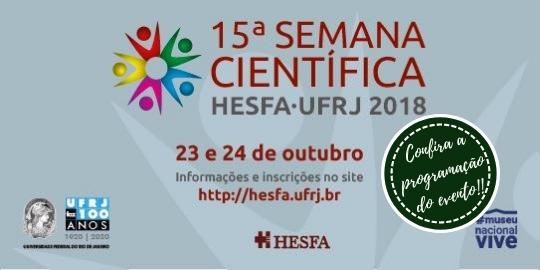 15° Semana Científica HESFA/UFRJ 2018